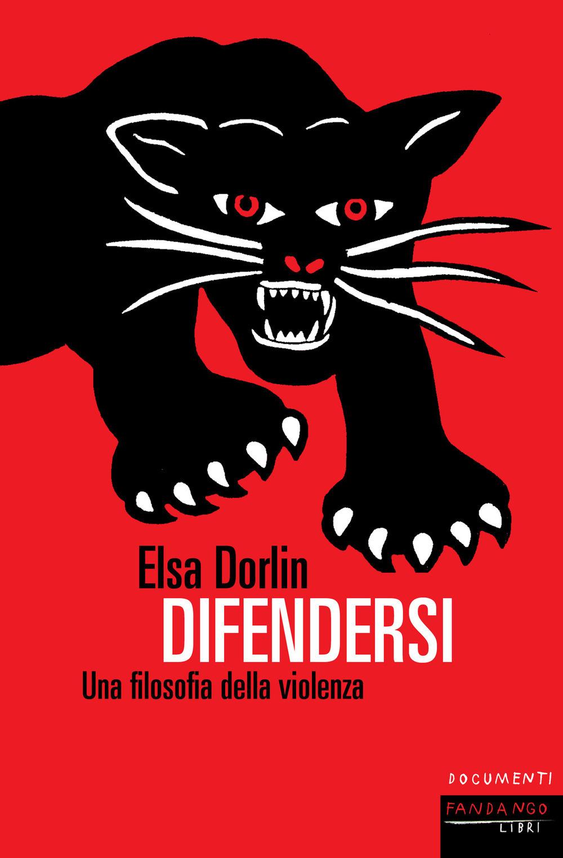DIFENDERSI. UNA FILOSOFIA DELLA VIOLENZA - Dorlin Elsa - 9788860446558