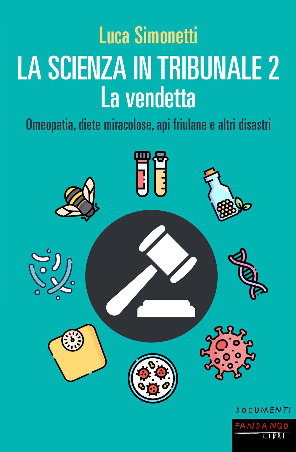 SCIENZA IN TRIBUNALE. DAI VACCINI AGLI OGM, DA DI BELLA AL TERREMOTO DELL'AQUILA: UNA STORIA ITALIANA DI ORRORI LEGALI E GIUDIZIARI (LA) - 9788860446602