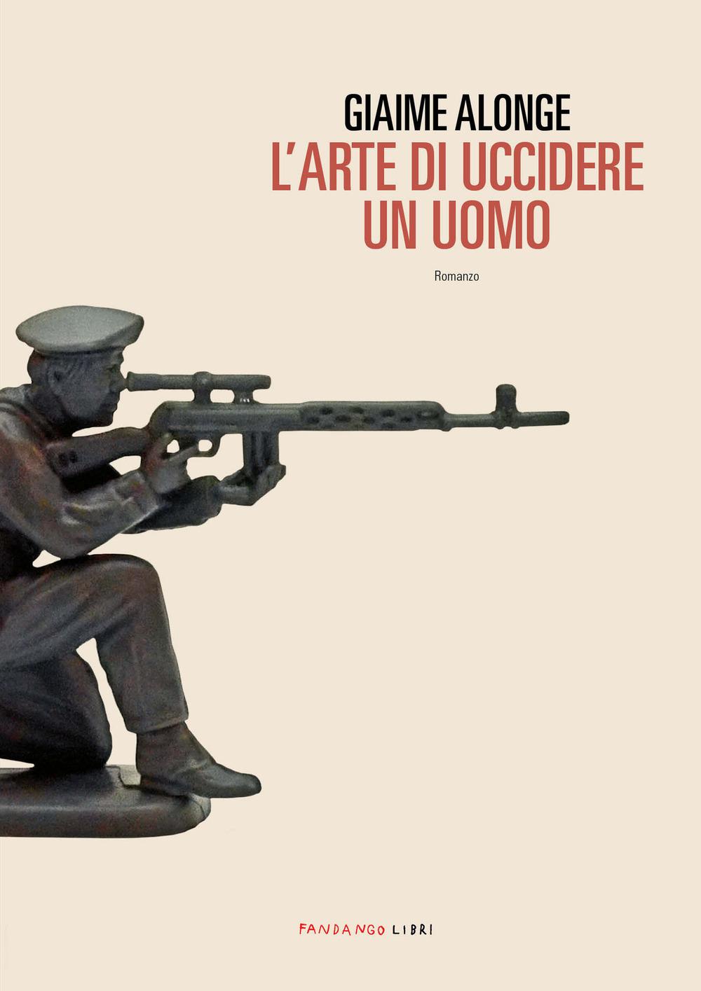ARTE DI UCCIDERE UN UOMO (L') - Alonge Giaime - 9788860446800