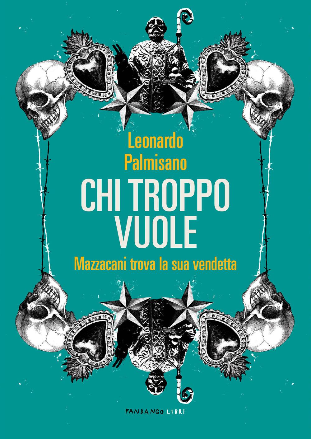 CHI TROPPO VUOLE - Palmisano Leonardo - 9788860446831