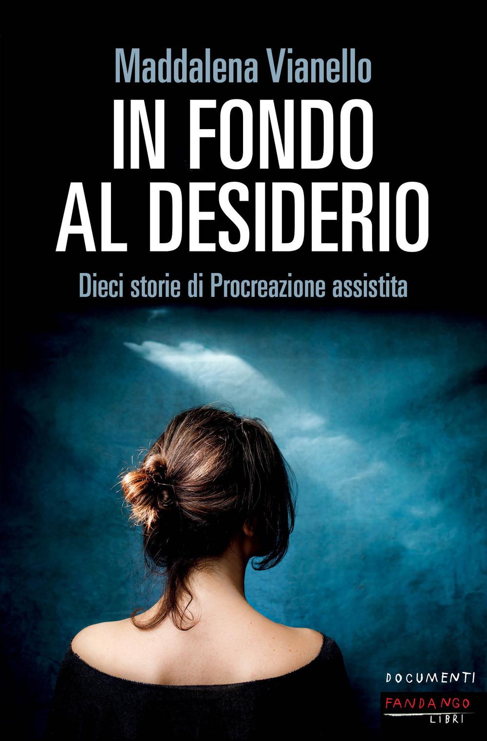 IN FONDO AL DESIDERIO. DIECI STORIE DI PROCREAZIONE ASSISTITA - 9788860447296