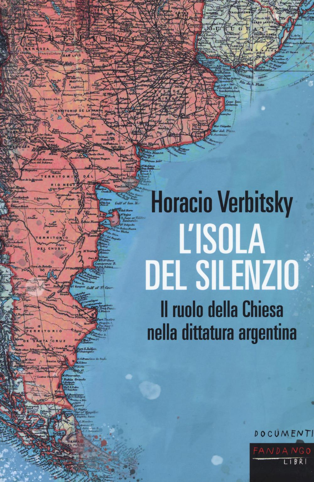 ISOLA DEL SILENZIO. IL RUOLO DELLA CHIESA NELLA DITTATURA ARGENTINA. NUOVA EDIZ. (L') - Verbitsky Horacio - 9788860447319