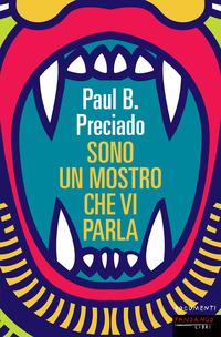 SONO UN MOSTRO CHE VI PARLA di PRECIADO PAUL B.