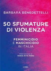 50 SFUMATURE DI VIOLENZA - FEMMINICIDIO E MASCHICIDIO IN ITALIA di BENEDETTELLI BARBARA