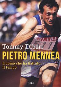 PIETRO MENNEA - L'UOMO CHE HA BATTUTO IL TEMPO di DIBARI TOMMY