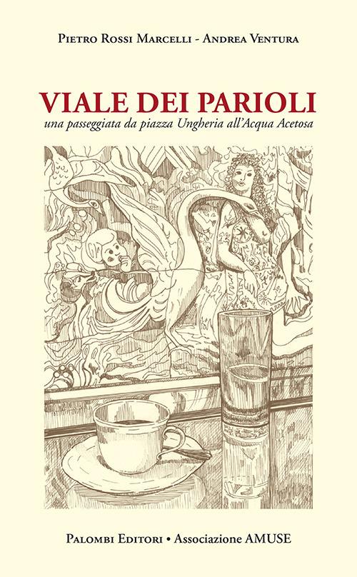 VIALE DEI PARIOLI. UNA PASSEGGIATA DA VIALE UNGHERIA ALL'ACQUA ACETOSA - Ventura Andrea; Rossi Marcelli Pietro - 9788860608697