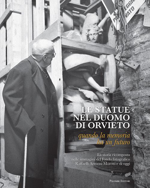 STATUE NEL DUOMO DI ORVIETO. QUANDO LA MEMORIA HA UN FUTURO. EDIZ. ILLUSTRATA (LE) - Andreani L. (cur.); Cannistrà A. (cur.) - 9788860608727