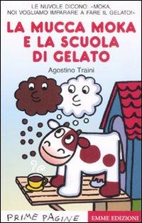La mucca Moka e la scuola di gelato. Ediz. illustrata
