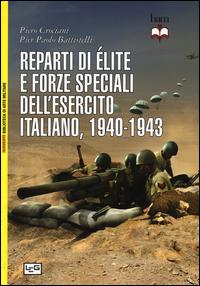 REPARTI DI ELITE E FORZE SPECIALI DELL'ESERCITO ITALIANO 1940 - 1943 di CROCIANI P. -...