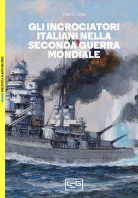 INCROCIATORI ITALIANI NELLA SECONDA GUERRA MONDIALE di STILLE MARK E.