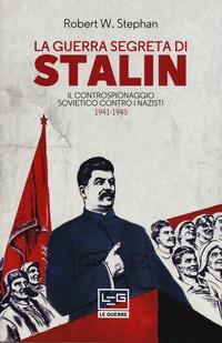 GUERRA SEGRETA DI STALIN - IL CONTROSPIONAGGIO SOVIETICO CONTRO I NAZISTI di STEPHAN...