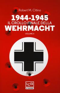 1944 - 194 IL CROLLO FINALE DELLA WEHRAMCHT 2 di CITINO ROBERT M.