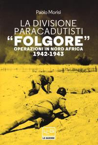 DIVISIONE PARACADUSTI FOLGORE - OPERAZIONI IN NORD AFRICA 1942 - 1943 di MORISI PAOLO