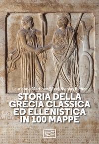 STORIA DELLA GRECIA CLASSICA ED ELLENISTICA IN 100 MAPPE di MARTINEZ SEVE L. - RICHER N.