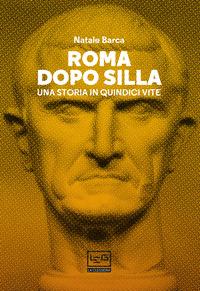 ROMA DOPO SILLA - UNA STORIA IN QUINDICI VITE di BARCA NATALE