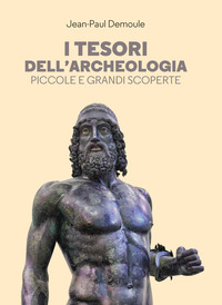 TESORI DELL'ARCHEOLOGIA - PICCOLE E GRANDI SCOPERTE di DEMOULE JEAN PAUL