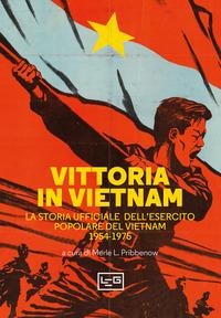 VITTORIA IN VIETNAM - LA STORIA UFFICIALE DELL'ESERCITO POPOLARE DEL VIETNAM 1954 - 1975