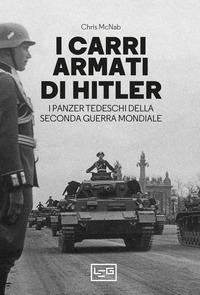 CARRI ARMATI DI HITLER - I PANZER TEDESCHI DELLA SECONDA GUERRA MONDIALE di MCNAB CHRIS