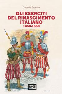 ESERCITI DEL RINASCIMENTO ITALIANO 1450 - 1550 di ESPOSITO GABRIELE