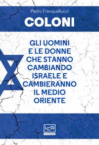 COLONI - GLI UOMINI E LE DONNE CHE STANNO CAMBIANDO ISRAELE E CAMBIERANNO IL MEDIO...