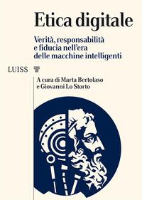 ETICA DIGITALE - VERITA' RESPONSABILITA' E FIDUCIA NELL'ERA DELLE MACCHINE INTELLIGENTI...