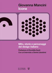 ICONE - MITO STORIE E PERSONAGGI DEL DESIGN ITALIANO di MANCINI GIOVANNA