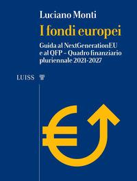FONDI EUROPEI - GUIDA AL NEXT GENERATION EU E AL QFP di MONTI LUCIANO