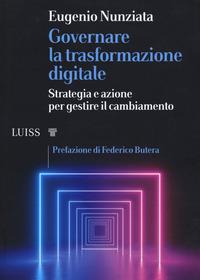 GOVERNARE LA TRASFORMAZIONE DIGITALE - STRATEGIA E AZIONE PER GESTIRE IL CAMBIAMENTO di...