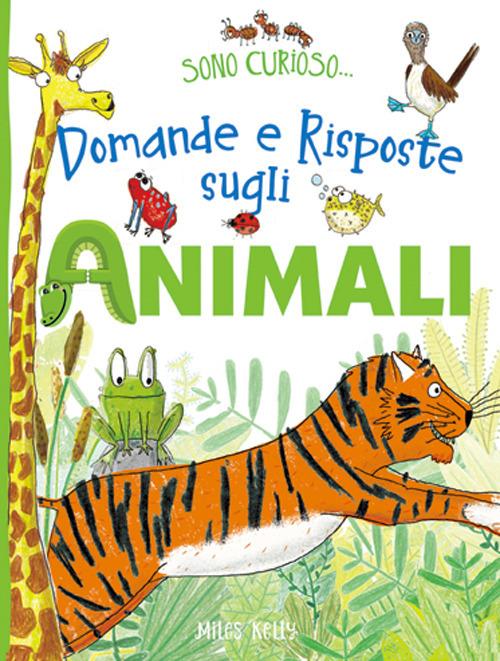 Domande e risposte sugli animali. Sono curioso.... Ediz. a colori