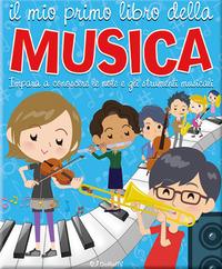 MIO PRIMO LIBRO DELLA MUSICA - IMPARA A CONOSCERE LE NOTE E GLI STRUMENTI MUSICALI