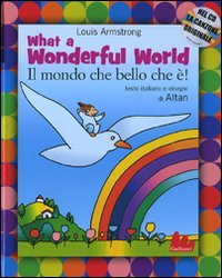 WHAT A WONDERFUL WORLD-IL MONDO CHE BELLO CHE È! EDIZ. BILINGUE. CON CD AUDIO - 9788861450134