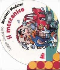 MECCANICO. MESTIERI MODERNI. EDIZ. ILLUSTRATA (IL) - 9788861450950