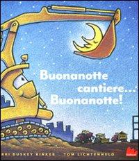 BUONANOTTE CANTIERE... BUONANOTTE! EDIZ. ILLUSTRATA - 9788861452213