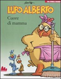 LUPO ALBERTO. TRE STORIE A COLORI. CUORE DI MAMMA - 9788861452466