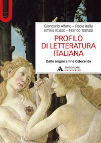 PROFILO DI LETTERATURA ITALIANA - DALLE ORIGINI A FINE OTTOCENTO di ALFANO G. - ITALIA P.