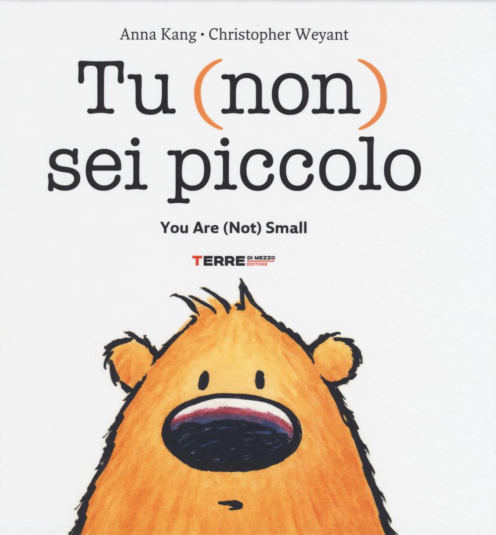 Tu (non) sei piccolo-You are (not) small. Ediz. a colori