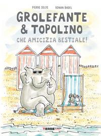 GROLEFANTE E TOPOLINO CHE AMICIZIA BESTIALE ! di DELYE P. - BADEL R.