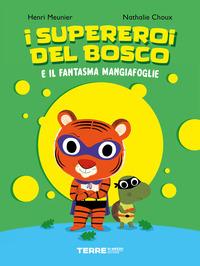 SUPEREROI DEL BOSCO E IL FANTASMA MANGIAFOGLIE di MEUNIER H. - CHOUX N.