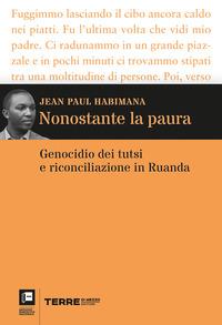 NONOSTANTE LA PAURA - GENOCIDIO DEI TUTSI E RICONCILIAZIONE IN RUANDA di HABIMANA JEAN...