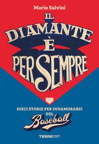 DIAMANTE E' PER SEMPRE - DIECI STORIE PER INNAMORARSI DEL BASEBALL di SALVINI MARIO