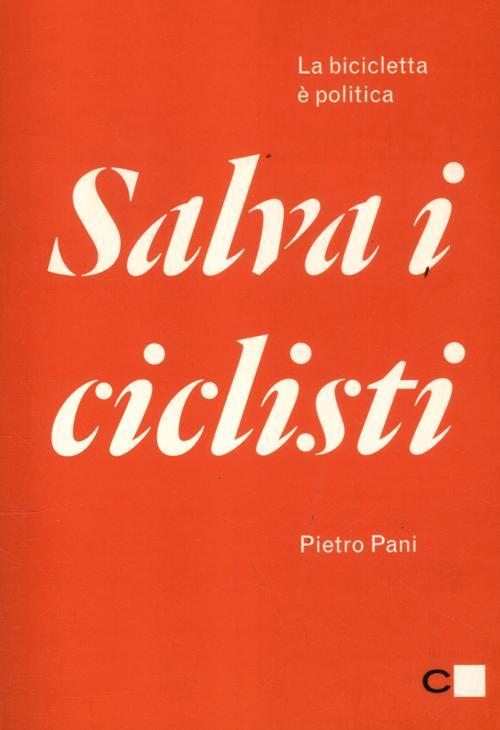 SALVA I CICLISTI. LA BICICLETTA È POLITICA - 9788861903302