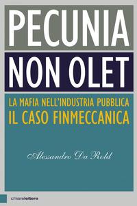 PECUNIA NON OLET - LA MAFIA NELL'INDUSTRIA PUBBLICA IL CASO FINMECCANICA di DA ROLD...