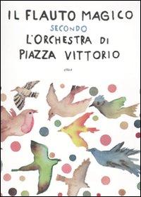 IL FLAUTO MAGICO SECONDO L'ORCHESTRA DI PIAZZA VITTORIO - 9788861921948