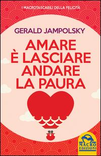 AMARE E' LASCIARE ANDARE LA PAURA di JAMPOLSKY GERALD