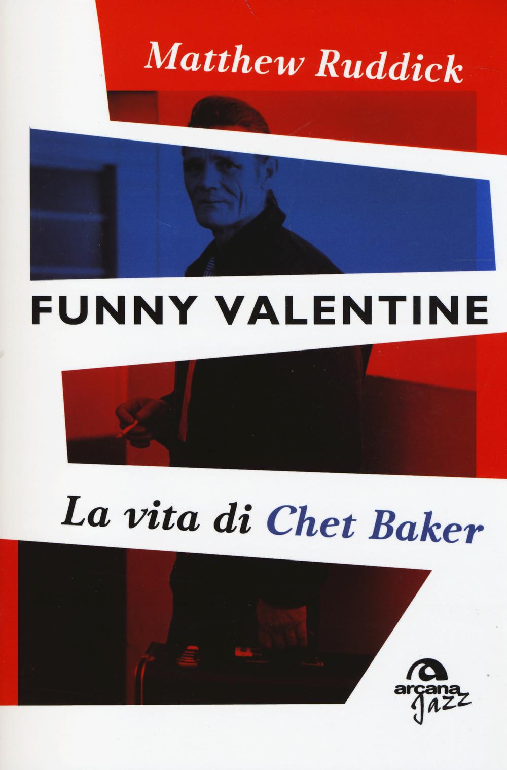Funny Valentine. La vita di Chet Baker