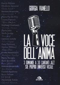 VOCE DELL'ANIMA - 3 DOMANDE A 30 CANTANTI JAZZ SUL PROPRIO UNIVERSO VOCALE di VIANELLO...