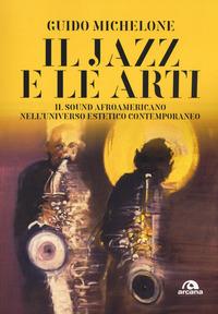 JAZZ E LE ARTI - IL SOUND AFROAMERICANO NELL'UNIVERSO ESTETICO CONTEMPORANEO di...