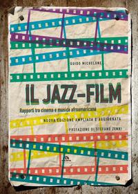 JAZZ FILM - RAPORTI TRA CINEMA E MUSICA AFROAMERICANA di MICHELONE GUIDO