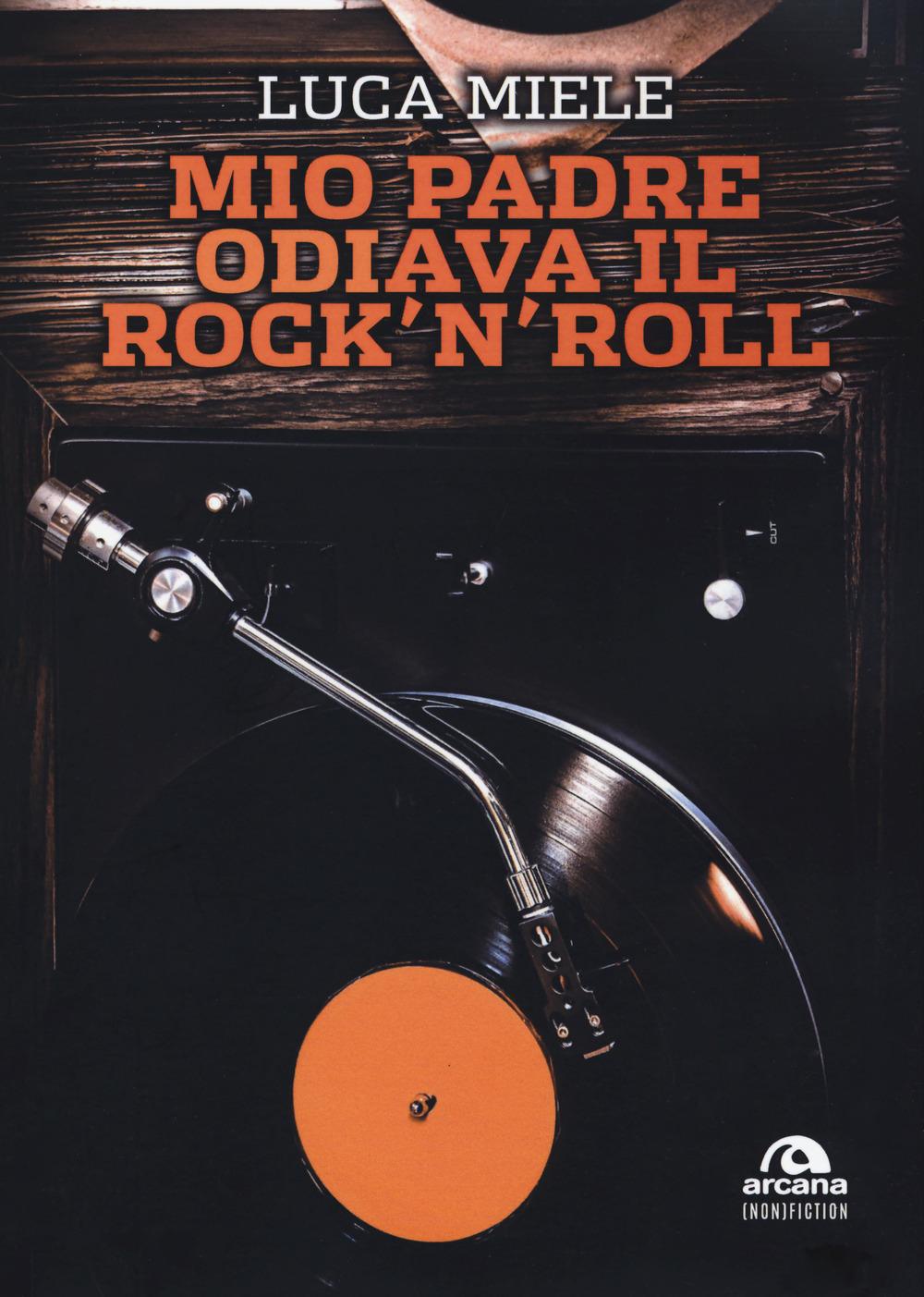 Mio padre odiava il rock'n'roll - 9788862317290