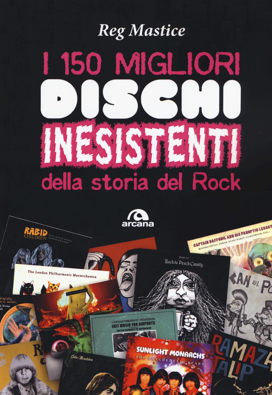 150 MIGLIORI DISCHI INESISTENTI DELLA STORIA DEL ROCK (I) - A - 9788862317320